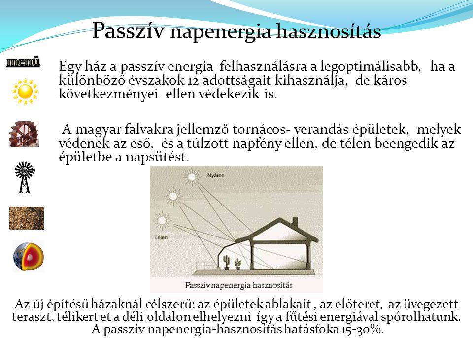 Passzív napenergia hasznosítás Az új építésű házaknál célszerű: az épületek ablakait, az előteret, az üvegezett teraszt, télikert et a déli oldalon elhelyezni így a fűtési energiával spórolhatunk.