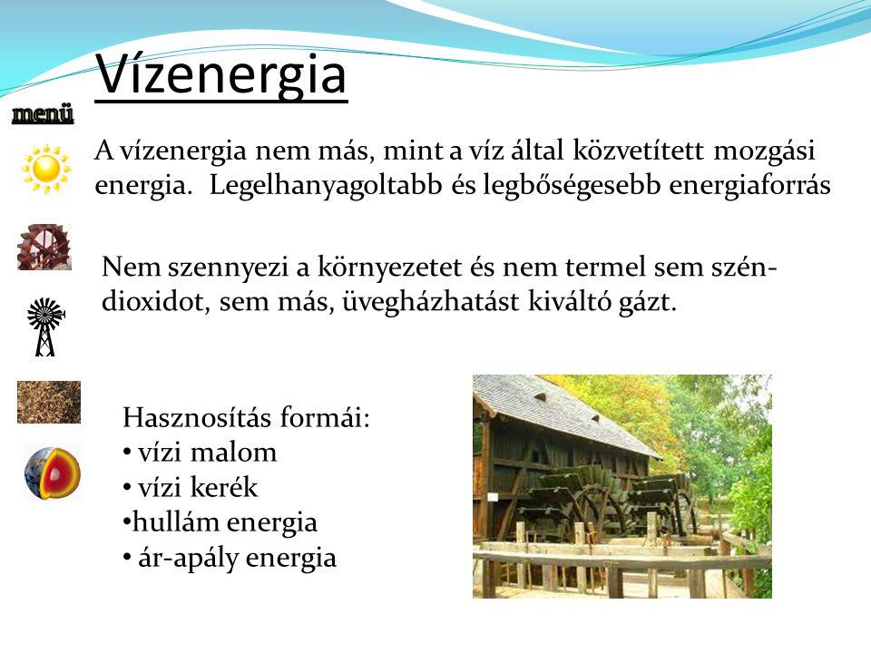 Vízenergia A vízenergia nem más, mint a víz által közvetített mozgási energia.