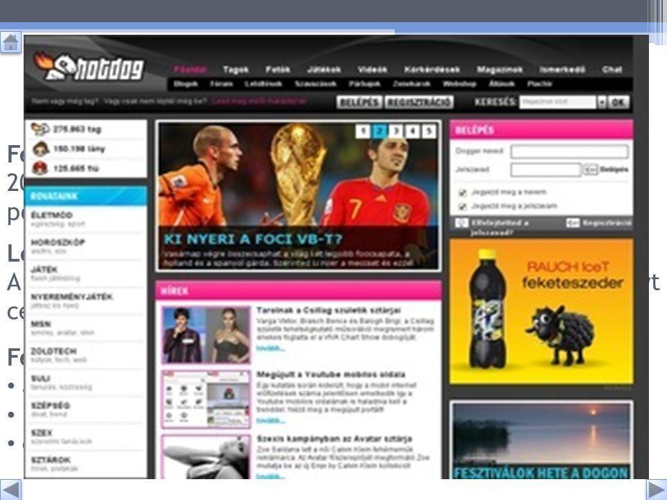 HotDog (a magyar ifjúság közösségi portálja) Leírása: A HotDog alapításától (2005) fogva a 14-29 korosztályt célozta és célozza meg.