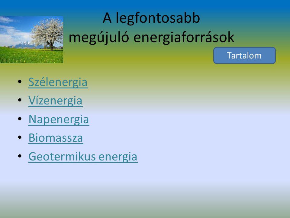A legfontosabb megújuló energiaforrások Szélenergia Vízenergia Napenergia Biomassza Geotermikus energia Tartalom