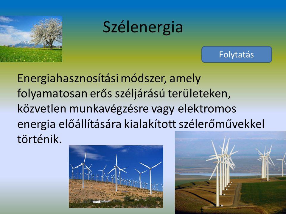 Szélenergia Energiahasznosítási módszer, amely folyamatosan erős széljárású területeken, közvetlen munkavégzésre vagy elektromos energia előállítására kialakított szélerőművekkel történik.