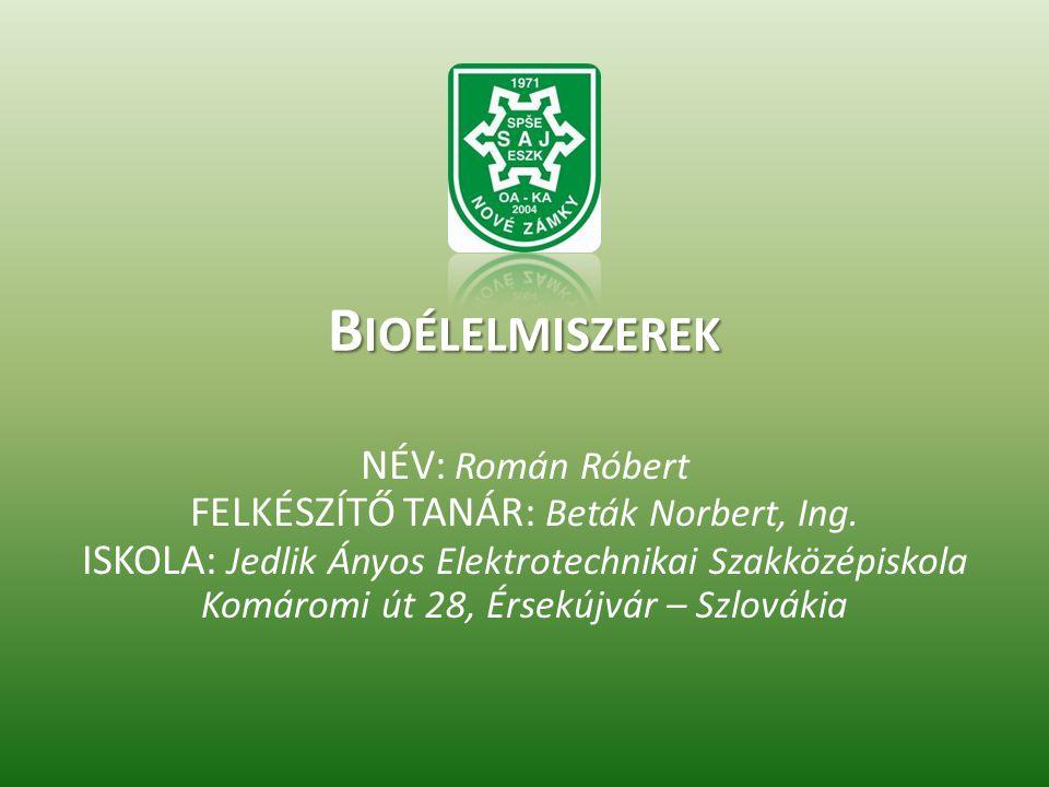 B IOÉLELMISZEREK NÉV: Román Róbert FELKÉSZÍTŐ TANÁR: Beták Norbert, Ing.