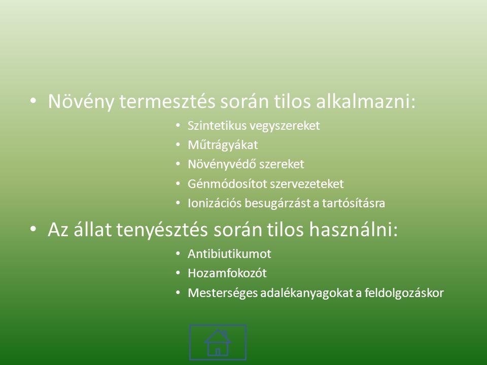 Növény termesztés során tilos alkalmazni: Szintetikus vegyszereket Műtrágyákat Növényvédő szereket Génmódosítot szervezeteket Ionizációs besugárzást a tartósításra Az állat tenyésztés során tilos használni: Antibiutikumot Hozamfokozót Mesterséges adalékanyagokat a feldolgozáskor