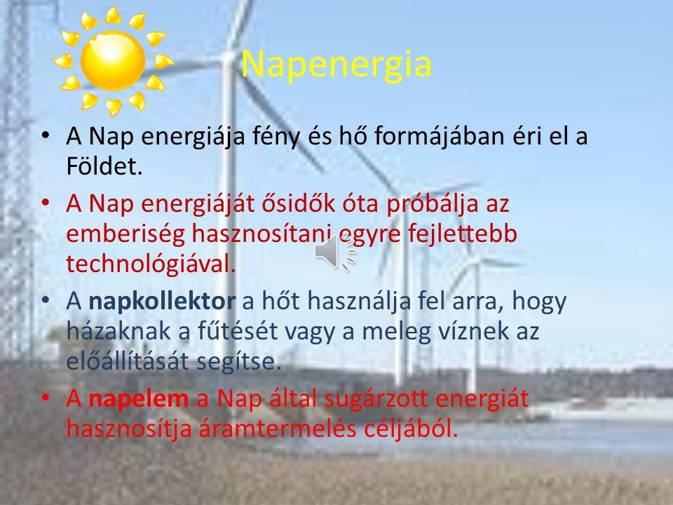 Az energiák, melyekről szó lesz Napenergia: napkollektor, napelem Szélenergia: szélkerék Vízenergia: vízerőmű Geotermikus energia