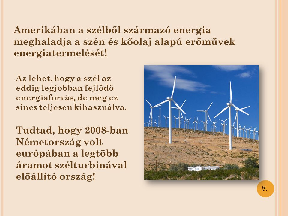 Nagy jövő elé nézhetnek mivel felválthatják a foszilis üzemanyagokat (kőolaj,földgáz) és nagyon sok bányászott energiahordozó is megtakaritható velük.