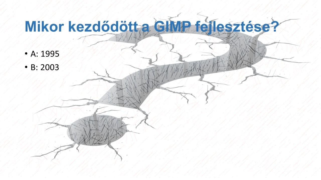 Mikor kezdődött a GIMP fejlesztése? A: 1995 B: 2003