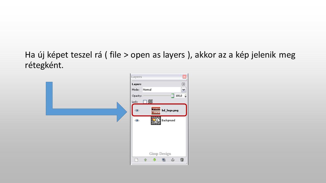Ha új képet teszel rá ( file > open as layers ), akkor az a kép jelenik meg rétegként.