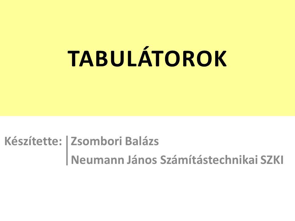 TABULÁTOROK Zsombori Balázs Neumann János Számítástechnikai SZKI Készítette: