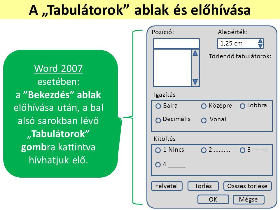 """Word 2003 esetében: """"Formátum""""  """"Tabulátorok"""" menüpont alatt érhetjük el. A """"Tabulátorok"""" ablak lehetővé teszi számunkra, hogy az értékeket, igazítás"""