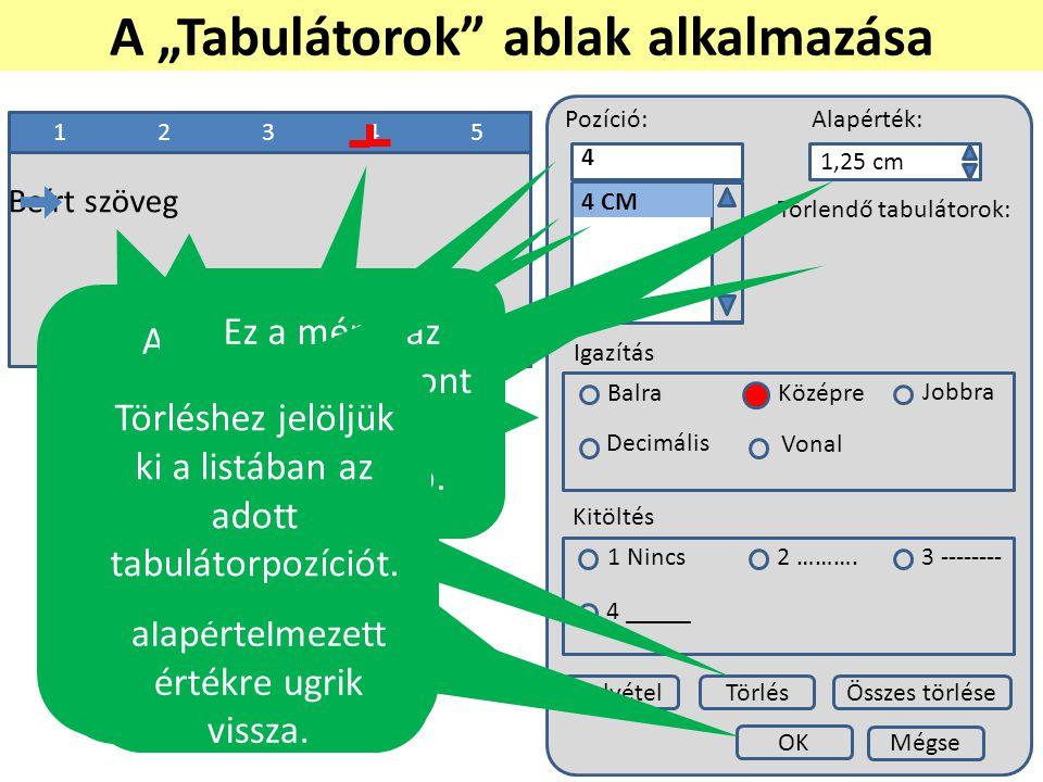 1234512345 Pozíció:Alapérték: 1,25 cm Törlendő tabulátorok: Igazítás BalraKözépre Jobbra Decimális Vonal Kitöltés 1 Nincs2 ………. 3 -------- 4 _____ Fel