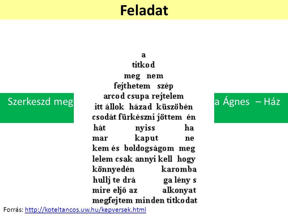 Szerkeszd meg tabulátorok segítségével Vargha Ágnes – Ház című képversét! Feladat Forrás: http://koteltancos.uw.hu/kepversek.htmlhttp://koteltancos.uw