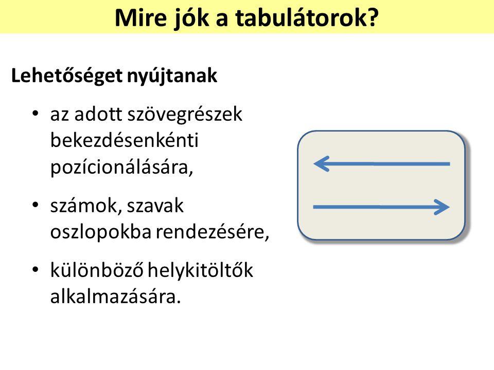 Mire jók a tabulátorok? Lehetőséget nyújtanak az adott szövegrészek bekezdésenkénti pozícionálására, számok, szavak oszlopokba rendezésére, különböző