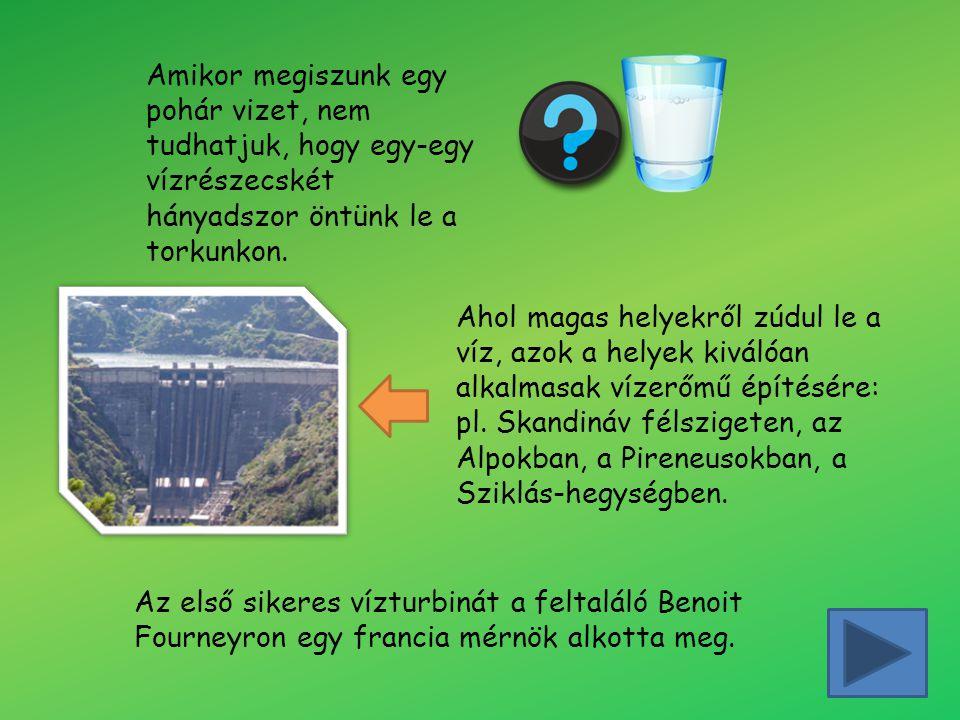 Vízerőmű működése Folyó Víztározó Gépház Generátor Vízbevezető csatorna Vízbevezetés Vízturbina Villamos távvezeték