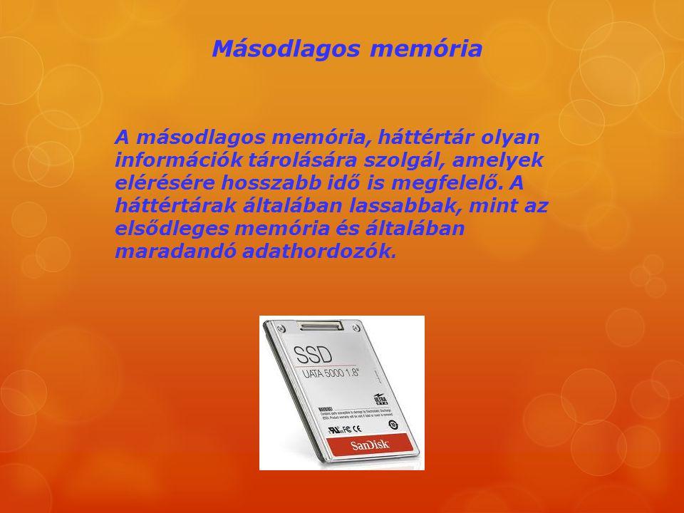 Másodlagos memória A másodlagos memória, háttértár olyan információk tárolására szolgál, amelyek elérésére hosszabb idő is megfelelő. A háttértárak ál