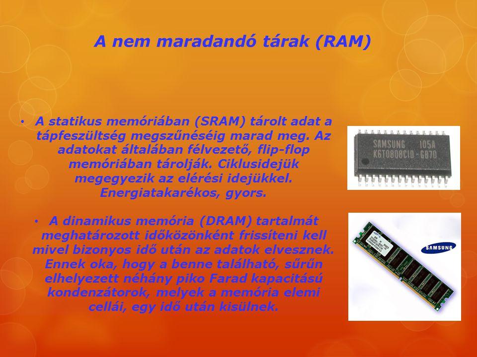 A nem maradandó tárak (RAM) A statikus memóriában (SRAM) tárolt adat a tápfeszültség megszűnéséig marad meg. Az adatokat általában félvezető, flip-flo