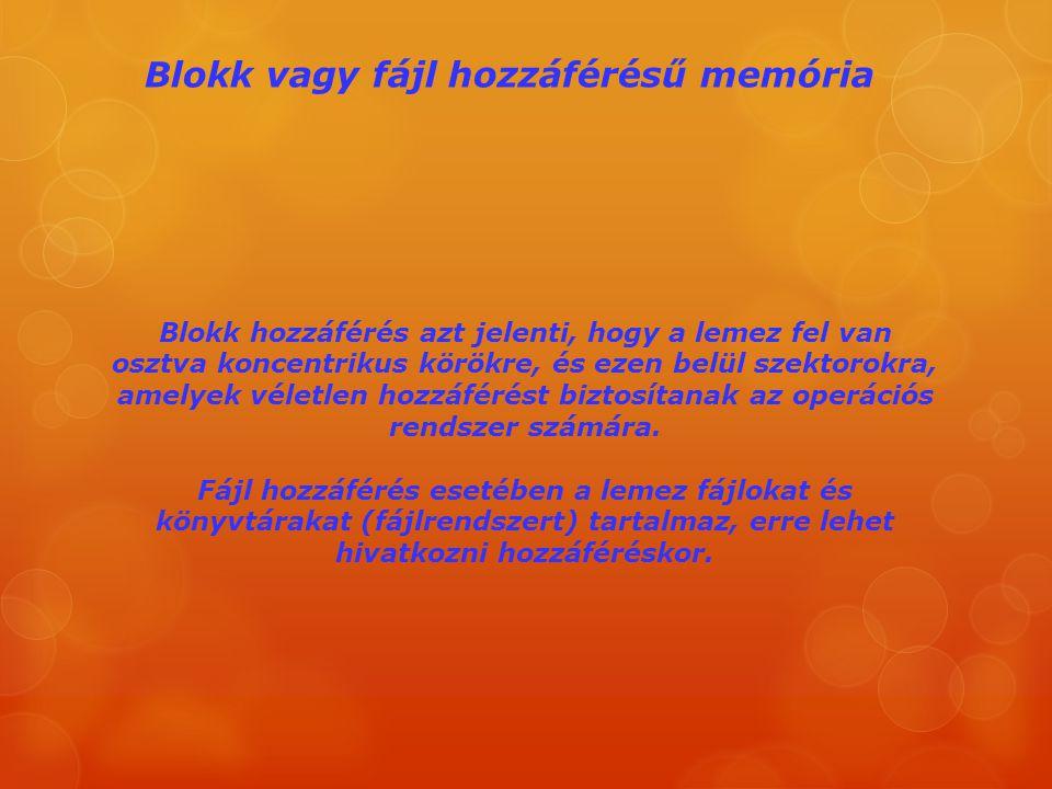 Blokk vagy fájl hozzáférésű memória Blokk hozzáférés azt jelenti, hogy a lemez fel van osztva koncentrikus körökre, és ezen belül szektorokra, amelyek