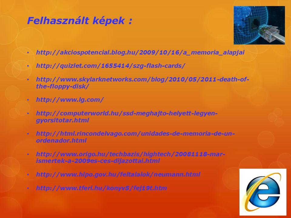 Felhasznált képek : http://akciospotencial.blog.hu/2009/10/16/a_memoria_alapjai http://quizlet.com/1655414/szg-flash-cards/ http://www.skylarknetworks