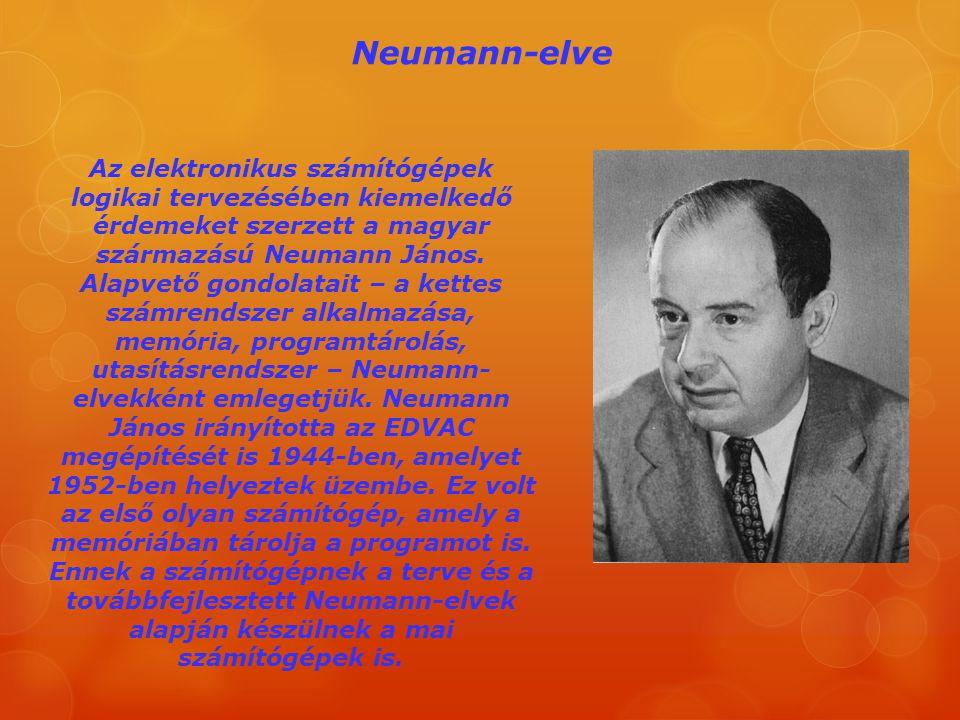 Neumann-elve Az elektronikus számítógépek logikai tervezésében kiemelkedő érdemeket szerzett a magyar származású Neumann János. Alapvető gondolatait –
