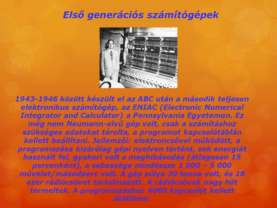 Első generációs számítógépek 1943-1946 között készült el az ABC után a második teljesen elektronikus számítógép, az ENIAC (Electronic Numerical Integr