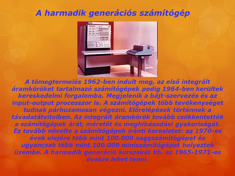 A harmadik generációs számítógép A tömegtermelés 1962-ben indult meg, az első integrált áramköröket tartalmazó számítógépek pedig 1964-ben kerültek ke