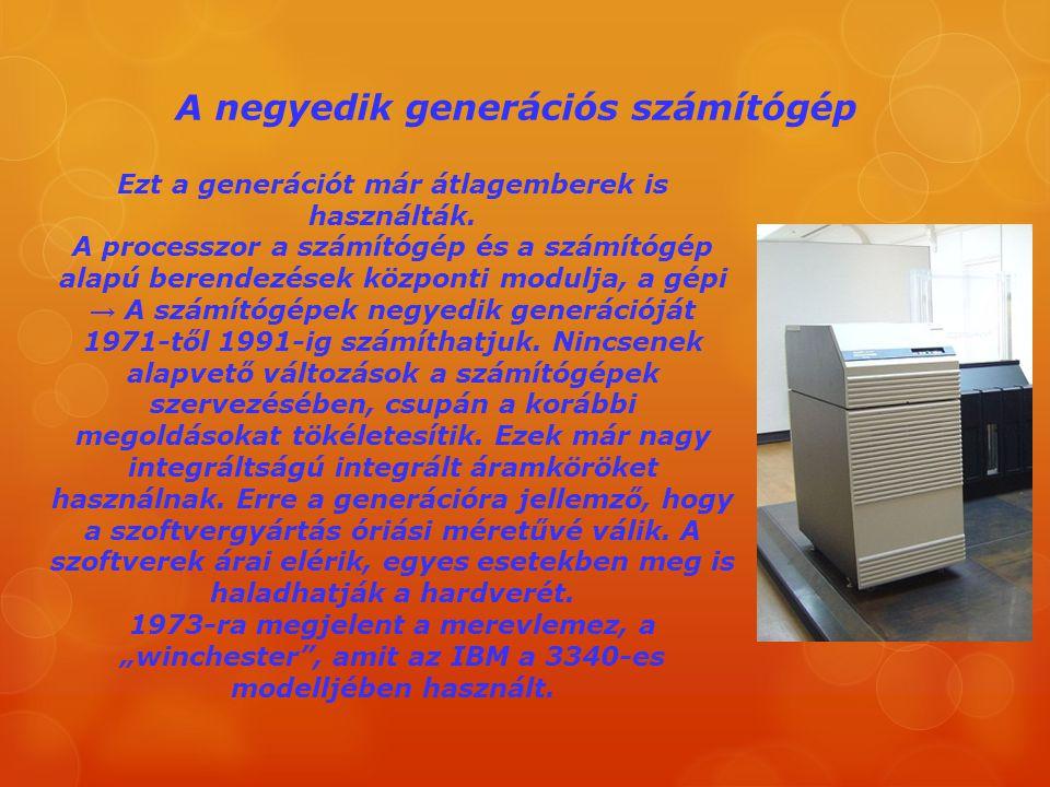 A negyedik generációs számítógép Ezt a generációt már átlagemberek is használták. A processzor a számítógép és a számítógép alapú berendezések központ