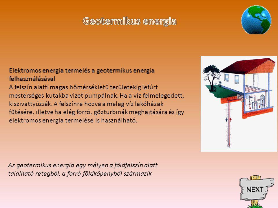 Elektromos energia termelés a geotermikus energia felhasználásával A felszín alatti magas hőmérsékletű területekig lefúrt mesterséges kutakba vizet pumpálnak.