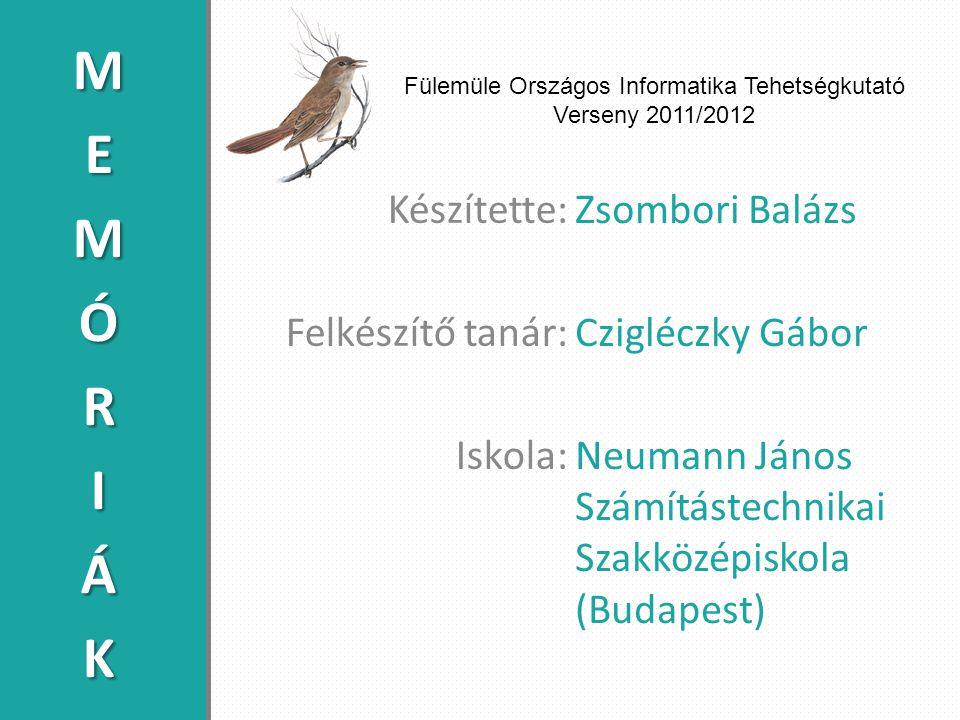 Készítette: Felkészítő tanár: Iskola: Zsombori Balázs Czigléczky Gábor Neumann János Számítástechnikai Szakközépiskola (Budapest) Fülemüle Országos Informatika Tehetségkutató Verseny 2011/2012