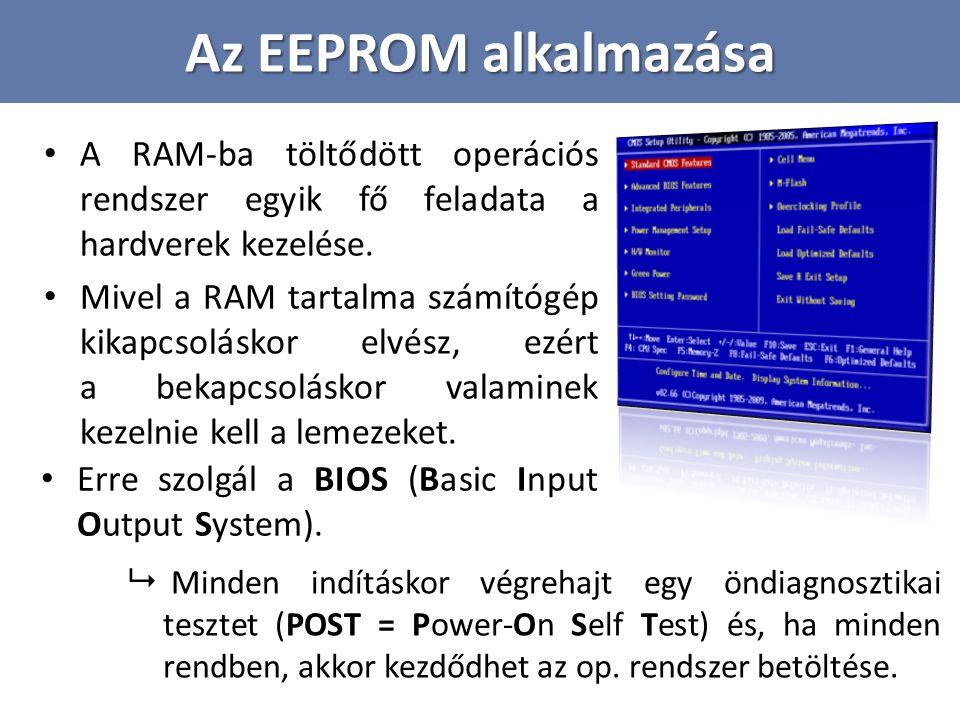 Az EEPROM alkalmazása Firmware –Elektronikai eszközök bonyolultabb funkcióit működtető programok –A gyártók rendszeresen adnak ki hibajavításokat  Fontos, hogy a tároló memória tartalma frissíthető legyen