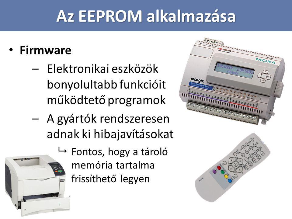 Az EEPROM alkalmazása Flash memória – Az EEPROM speciális alkalmazása – Áram hiányában is megőrzi az a adatot – Háttértárolók:  Pendrive  Memóriakártyák (Micro SD)  SSD = Solid State Drive  Nincs mozgó alkatrész: könnyebb, gyorsabb, halkabb, kisebb energiafogyasztású, mint a hagyományos merevlemez  Napjainkban még drága