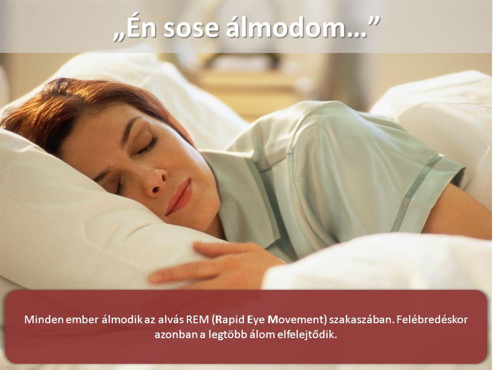 """""""Én sose álmodom… Minden ember álmodik az alvás REM (Rapid Eye Movement) szakaszában."""