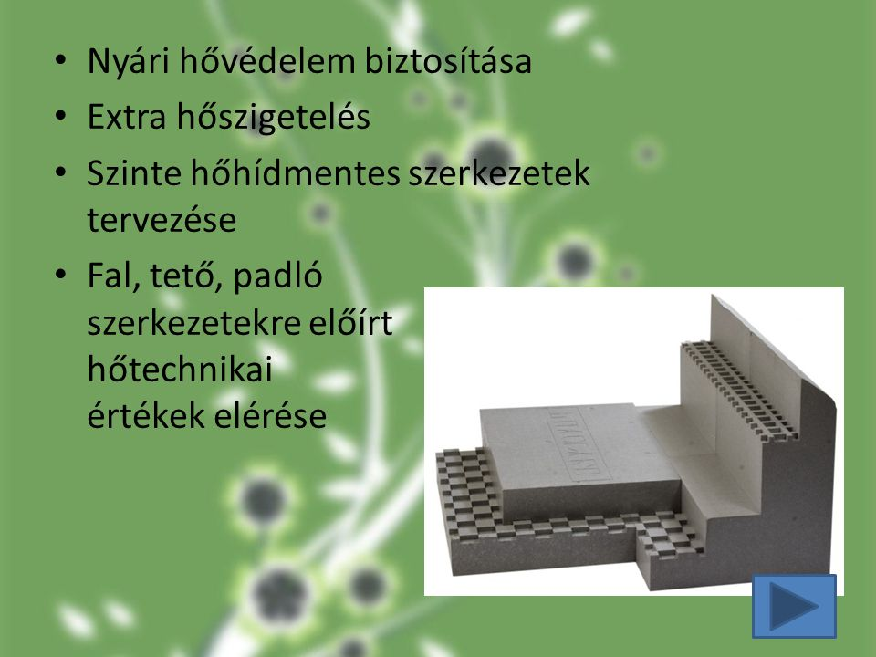 Nyári hővédelem biztosítása Extra hőszigetelés Szinte hőhídmentes szerkezetek tervezése Fal, tető, padló szerkezetekre előírt hőtechnikai értékek elérése