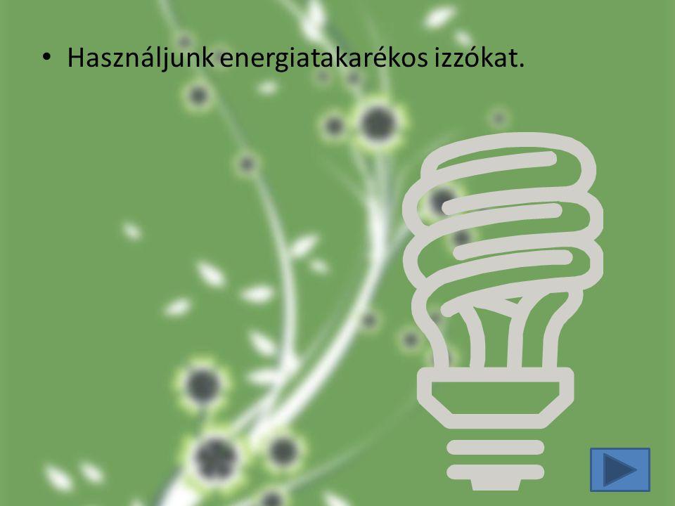 Használjunk energiatakarékos izzókat.
