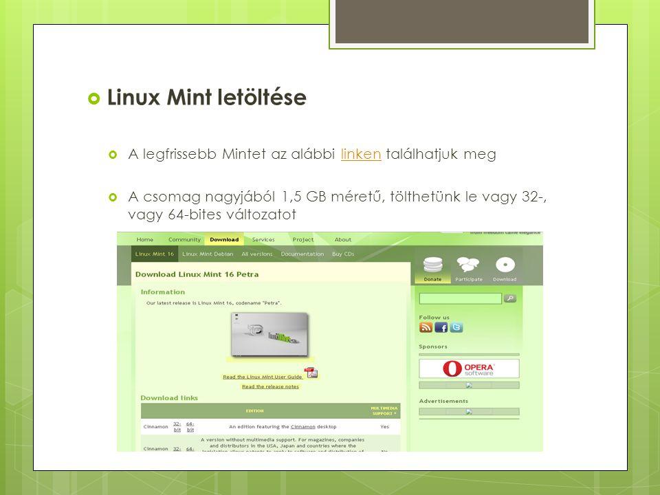  Linux Mint letöltése  A legfrissebb Mintet az alábbi linken találhatjuk meglinken  A csomag nagyjából 1,5 GB méretű, tölthetünk le vagy 32-, vagy