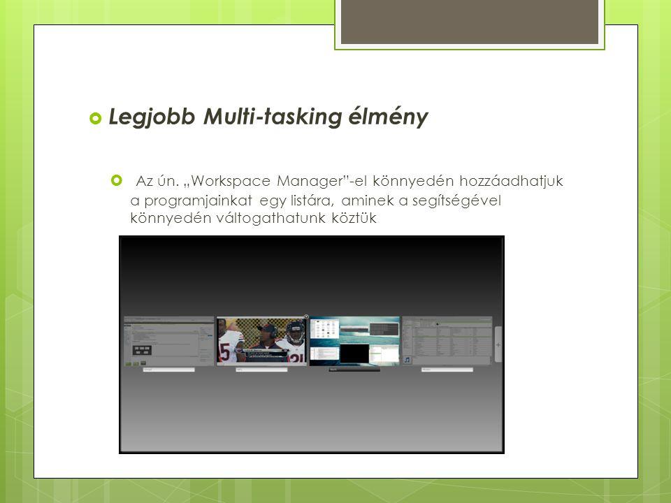 """ Legjobb Multi-tasking élmény  Az ún. """"Workspace Manager""""-el könnyedén hozzáadhatjuk a programjainkat egy listára, aminek a segítségével könnyedén v"""