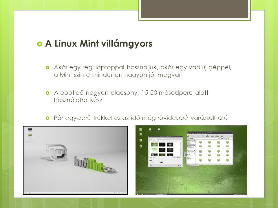  A Linux Mint villámgyors  Akár egy régi laptoppal használjuk, akár egy vadiúj géppel, a Mint szinte mindenen nagyon jól megvan  A bootidő nagyon a
