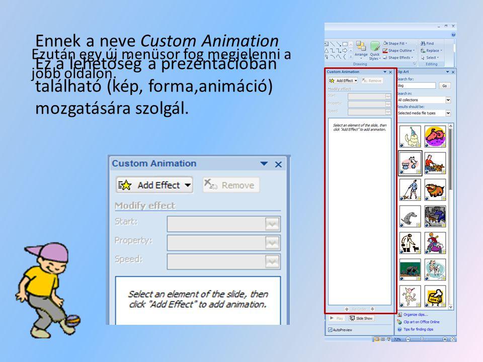 Hogy mozgásra bírjátok az objektumot, az Animations menüsort kell kiválasztanotok és azon belül pedig a Custom Animation- lehetőséget kell megnyitnoto