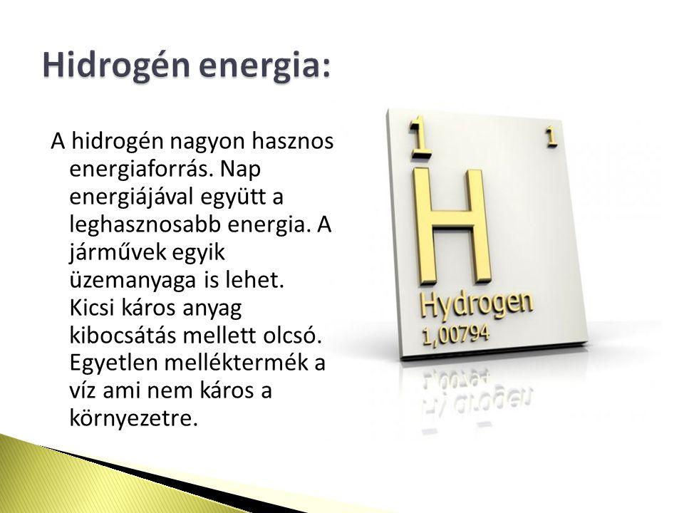 A hidrogén nagyon hasznos energiaforrás.Nap energiájával együtt a leghasznosabb energia.