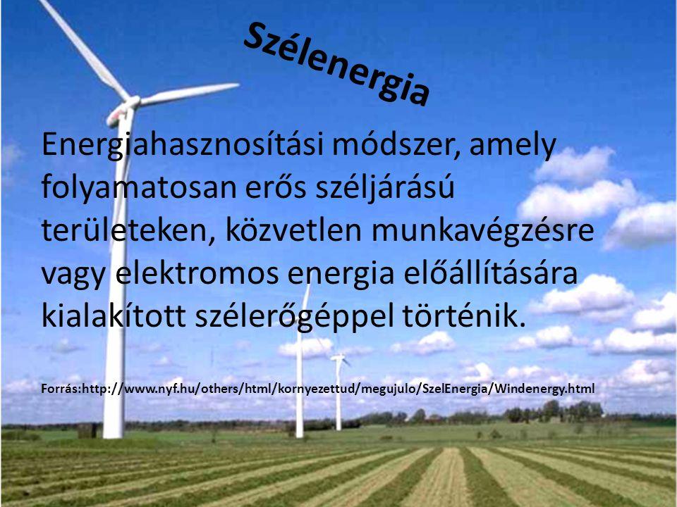Szélenergia Energiahasznosítási módszer, amely folyamatosan erős széljárású területeken, közvetlen munkavégzésre vagy elektromos energia előállítására