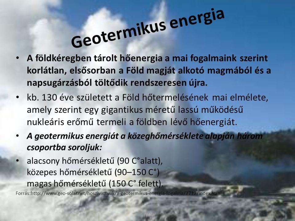 Geotermikus energia A földkéregben tárolt hőenergia a mai fogalmaink szerint korlátlan, elsősorban a Föld magját alkotó magmából és a napsugárzásból t