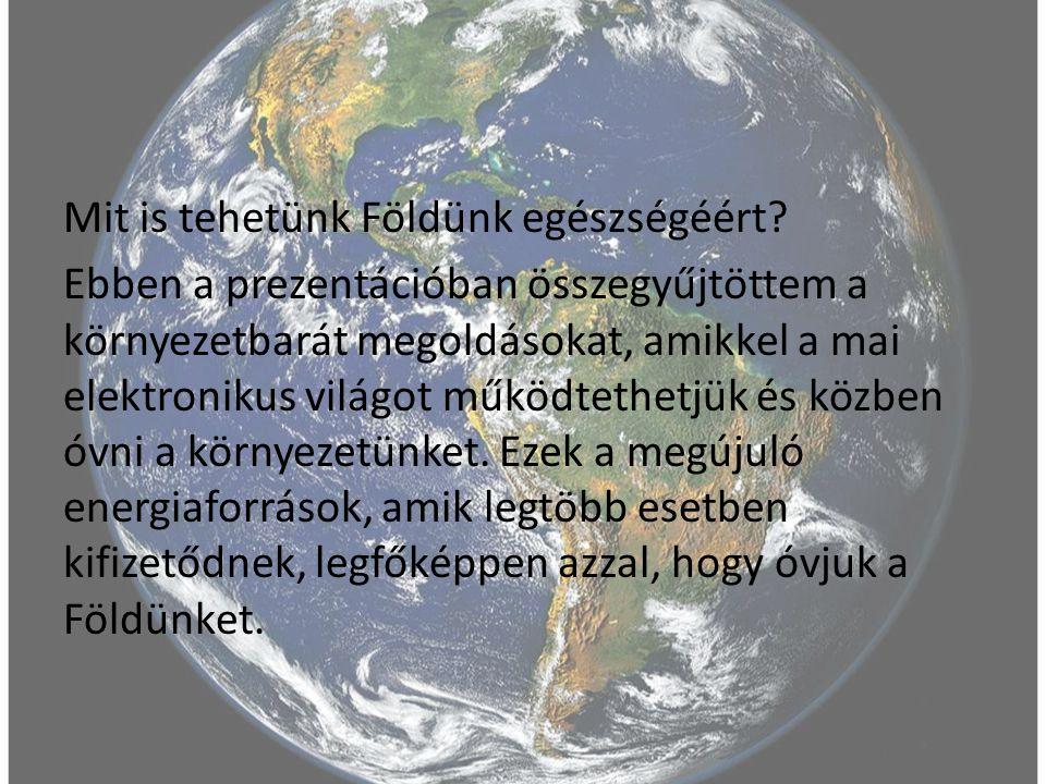 Mit is tehetünk Földünk egészségéért? Ebben a prezentációban összegyűjtöttem a környezetbarát megoldásokat, amikkel a mai elektronikus világot működte