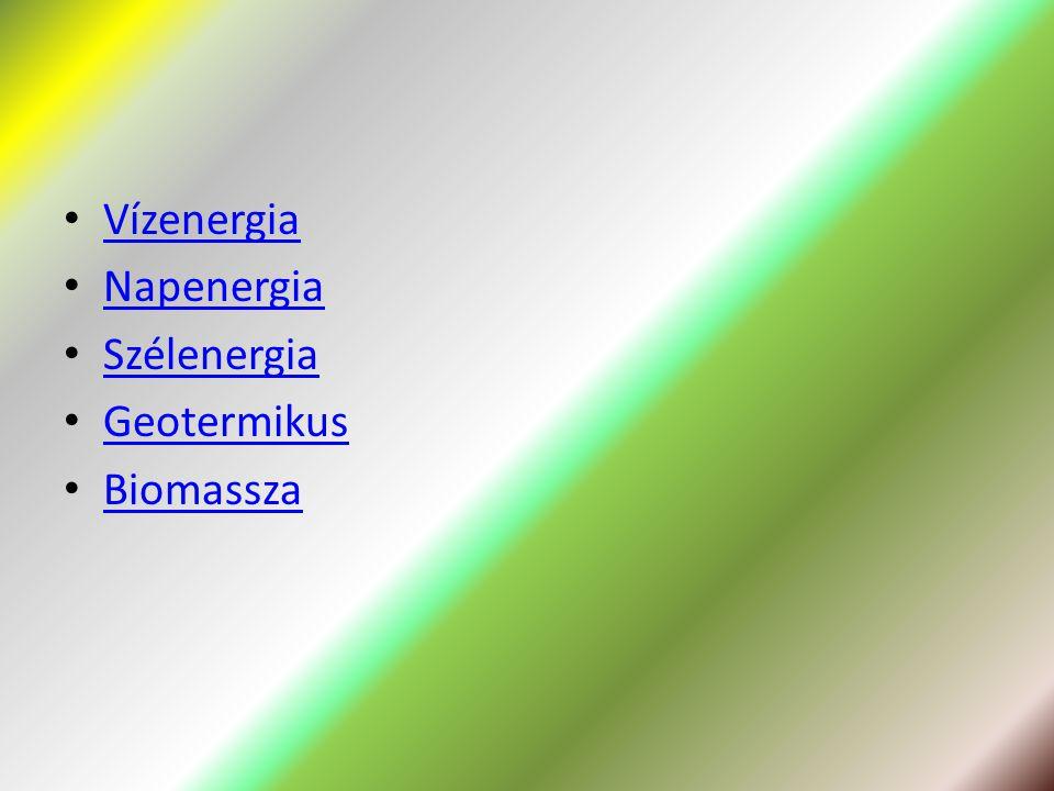 Vízenergia Napenergia Szélenergia Geotermikus Biomassza