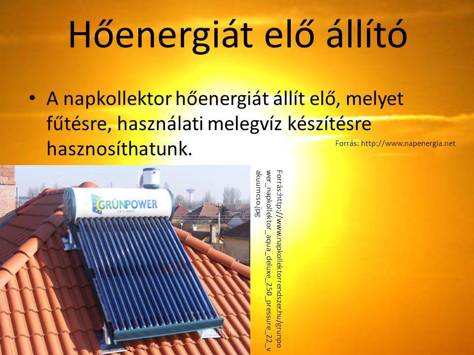 Hőenergiát elő állító A napkollektor hőenergiát állít elő, melyet fűtésre, használati melegvíz készítésre hasznosíthatunk. Forrás:http://www.napkollek