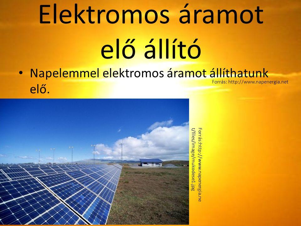 Elektromos áramot elő állító Napelemmel elektromos áramot állíthatunk elő. Forrás:http://www.napenergia.ne t/files/image/mukodese1.jpg Forrás: http://