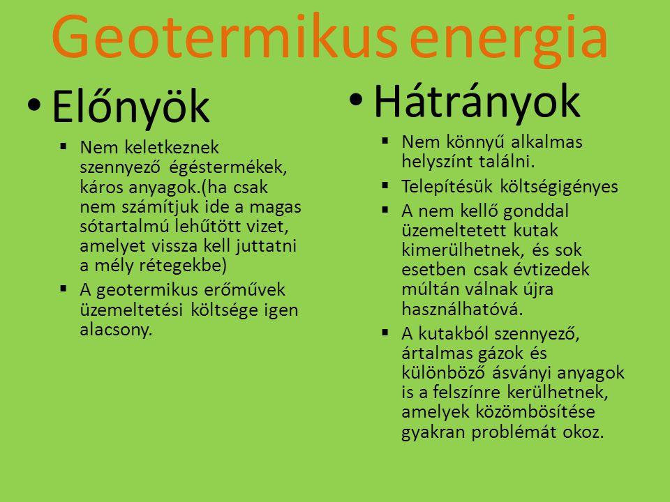 Geotermikus energia Előnyök  Nem keletkeznek szennyező égéstermékek, káros anyagok.(ha csak nem számítjuk ide a magas sótartalmú lehűtött vizet, amel