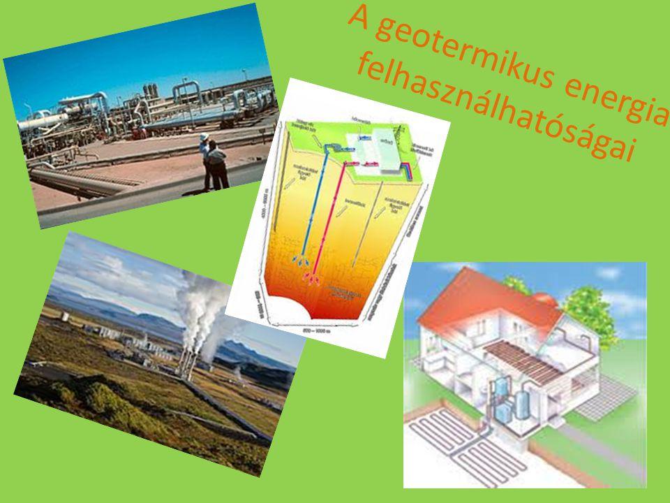 A geotermikus energia felhasználhatóságai