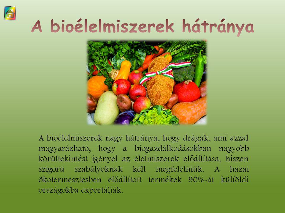 A bioélelmiszerek nagy hátránya, hogy drágák, ami azzal magyarázható, hogy a biogazdálkodásokban nagyobb körültekintést igényel az élelmiszerek el ő á