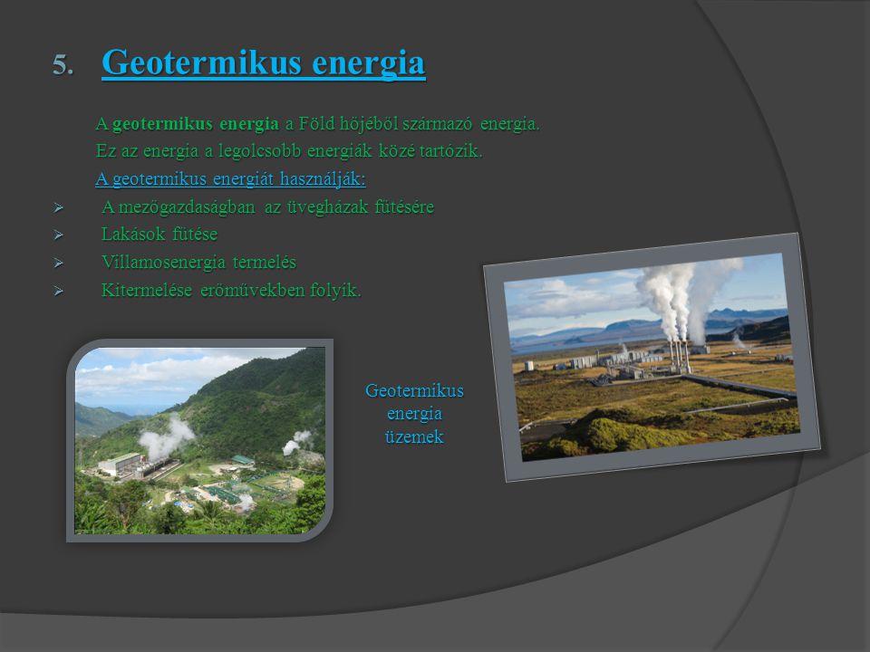 5.Geotermikus energia A geotermikus energia a Föld hőjéből származó energia.