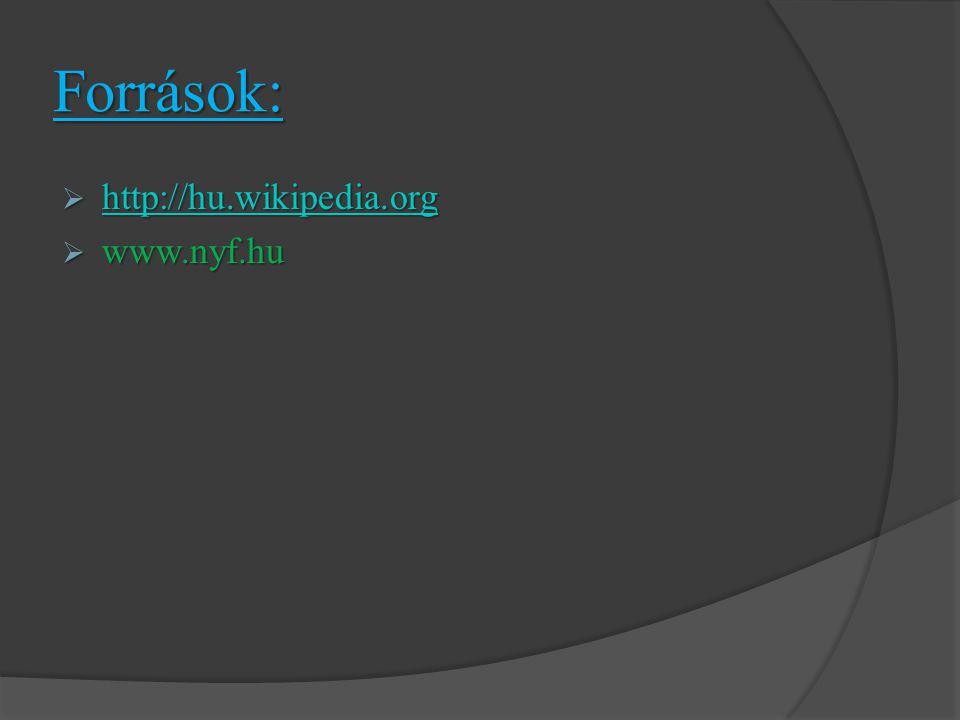 Források:  http://hu.wikipedia.org http://hu.wikipedia.org  www.nyf.hu