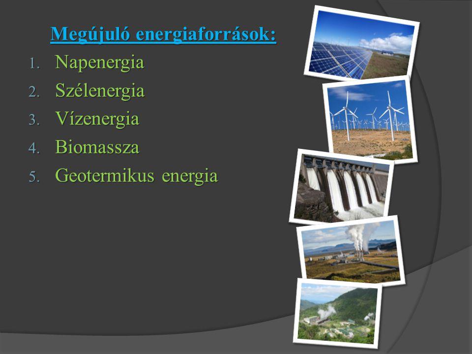 Megújuló energiaforrások: 1. Napenergia 2. Szélenergia 3. Vízenergia 4. Biomassza 5. Geotermikus energia