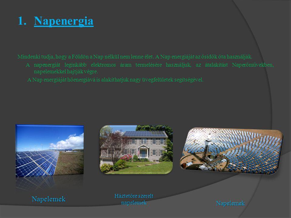 1.Napenergia Mindenki tudja, hogy a Földön a Nap nélkül nem lenne élet. A Nap energiáját az ősidők óta használják. A napenergiát leginkább elektromos